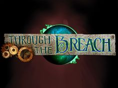 Through the Breach, kind of a steam punk, post-apocalyptic horror western RPG.