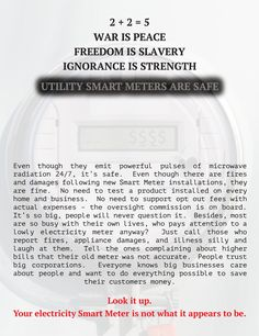 "ARTICLE: The Maryland Smart Meter Awareness (MSMA) group has published an eye-catching poster intended to highlight the Orwellian nature of  how smart meters have been deployed and declared ""safe."" http://smartgridawareness.org/2014/12/24/utility-smart-meters-are-safe-from-the-ministry-of-truth/"