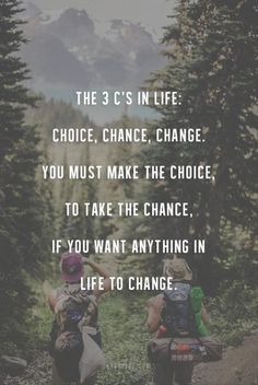 Love this! It's the Truth. The 3C's in Life: Choice, Chance, Change