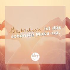 Glücklichsein ist das schönste Make-up.