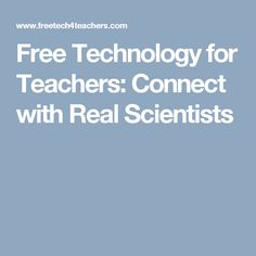 Free Technology for Teachers: Connect with Real Scientists