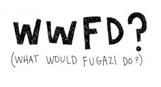 What Would Fugazi Do? (another inspiring notion from Keri Smith)