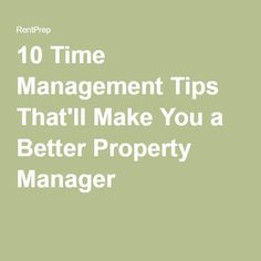 10 Time Management Tips That'll Make You a Better Property Manager