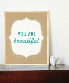 Yes yes yes yes yes. :: 'You Are Beautiful' Print