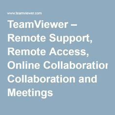 TeamViewer – Remote Support, Remote Access, Online Collaboration and Meetings