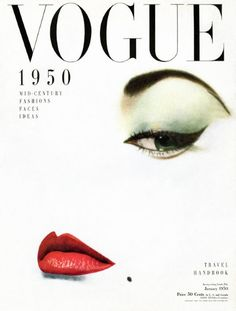 Vogue cover   January 1950  Photographer Erwin Blumenfeld    The 'doe eye' cover shot by Blumenfeld for Vogue in 1950. The model, Jean Patchett, was reduced to a flat white background with a perfect pair of lips, a beauty spot and one eye highlighted by a single flick of eyeliner.  [fashion.telegraph.co.uk]