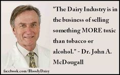 The dairy industry.  Dr. John A. McDougall, a man of integrity.