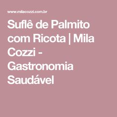 Suflê de Palmito com Ricota | Mila Cozzi - Gastronomia Saudável