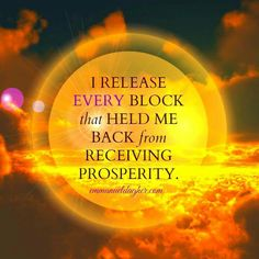 I release EVERY block that held me back from receiving prosperity.
