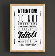 Don't Allow Idiots To Ruin Your Day Print