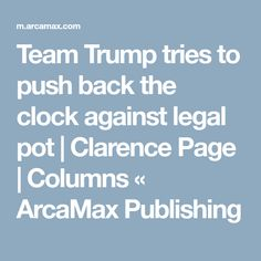 Team Trump tries to push back the clock against legal pot   Clarence Page   Columns « ArcaMax Publishing