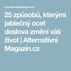 25 způsobů, kterými jablečný ocet doslova změní váš život | Alternativní Magazín.cz Dieta Detox, Health And Beauty, Health Fitness, Body Fitness, Food And Drink, Herbs, Workout, Lifestyle, Nature
