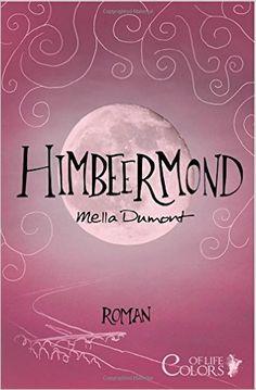 Himbeermond (Colors of Life): Amazon.de: Mella Dumont: Bücher