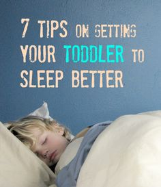7 Tips on Getting Your Toddler to Sleep Better. I have a feeling I'll need this when Leland moves to his toddler bed.