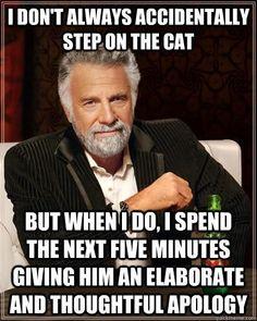 Stepped on my best friends cat one time... It ran away. Not a word of a lie. I felt so bad hahahahahahahahahaha.