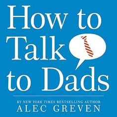 "How to Talk to Dads by Alec Greven, Illustrated by Kei Acedera. ""You may think you know all the tricks, but ten-year-old Alec Greven knows that when it comes to dads, you have to be on your toes. Some dads are strict, and some are easygoing, but they all have a good side and a bad side. What you get totally depends on Dad's mood and your attitude."" -Goodreads.com"
