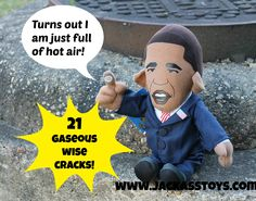 That's right folks--it turns out OBAMA really is just full of HOT AIR! NOBAMA!!! Order your pootin' tootin' Obama from Jackass Toys for only $19.99!  NOBAMA!