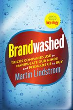 Brandwashed: Tricks Companies Use to Manipulate our Minds and Persuade Us to Buy by Martin Lindstrom.