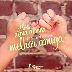 Minha alma gêmea é a minha melhor amiga. #mensagenscomamor #melhoramiga #almagêmea #amizade