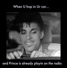 Listening to Prince on the radio should make you very happy! ;)