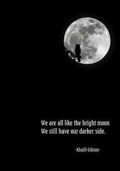 We are all like the bright moon. We still have our darker side. - Khalil Gibran , Lebanese-American artist, poet, and writer of the New York Pen League. perhaps most famous for the prose-poem book The Prophet Moon Love Quotes, Moon Poems, Midnight Sky, Kahlil Gibran, Interesting Quotes, Night Quotes, Still Have, True Words, Stars And Moon