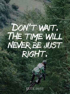 Don't wait #quote