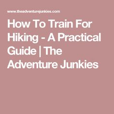 How To Train For Hiking - A Practical Guide | The Adventure Junkies