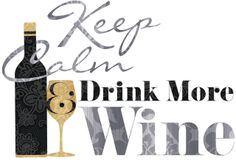 Keep Calm & Drink More Wine!