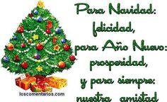 Para Navidad: Felicidad, para Año Nuevo: Prosperidad, y para siempre nuestra Amistad