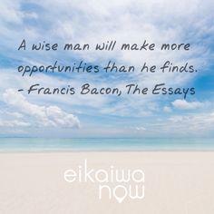 英会話なう ・A wise man will make more opportunities than he finds. - Francis Bacon, The Essays  #英会話なう #eikaiwaNOW #英会話 #なう #英語 #先生 #Japan #日本 #東京 #tokyo #モチベーション #海外 #幸せ #勉強 #English #言葉 #レッスン #英会話レッスン #Wise #ワイズ#englishlesson #希望 #英語レッスン #信じる #心 #いつでも #賢い #今日の名言 #ufcjapan