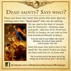 """Saints' bodies are dead, but their souls live on. As Jesus said (Lk 20:38) """"He is not the God of the dead, but of the living, for to Him all are alive."""""""