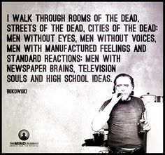 """""""television souls and high school ideas"""" -Charles Bukowski Poem Quotes, Wisdom Quotes, Words Quotes, Wise Words, Life Quotes, Sayings, Relationship Quotes, Positive Quotes, Motivational Quotes"""