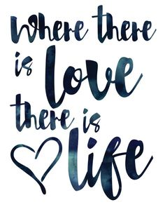 Where there is love there is life.<3