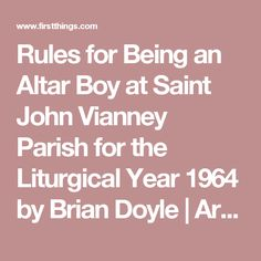 Rules for Being an Altar Boy at Saint John Vianney Parish for the Liturgical Year 1964 by Brian Doyle | Articles | First Things