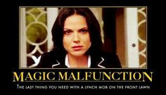 Magic Malfunction: The last thing you need with a lynch mob on the front lawn.