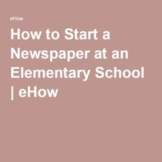 How to Start a Newspaper at an Elementary School | An and ...