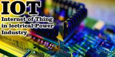 What is Internet of Things (IOT) and Its Application in Electrical Power Systems Several recent digi