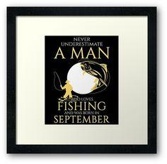 Never underestimate a man who loves fishing and was born in September Never Underestimate, Fishing, September, Calm, Love, Artwork, Amor, Work Of Art, Auguste Rodin Artwork