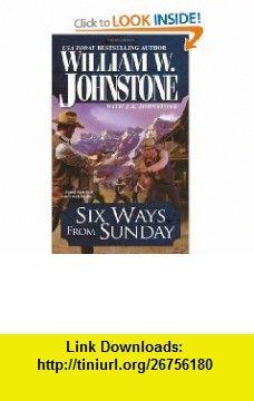 Six Ways From Sunday (Pinnacle Westerns) (9780786019984) William W. Johnstone, J.A. Johnstone , ISBN-10: 0786019980  , ISBN-13: 978-0786019984 ,  , tutorials , pdf , ebook , torrent , downloads , rapidshare , filesonic , hotfile , megaupload , fileserve