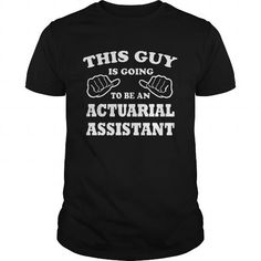 ACTUARIAL ASSISTANT - THIS GUY T-Shirts, Hoodies (22.99$ ==► Order Here!)