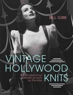 Vintage Hollywood Knits: Knit 20 Glamorous Sweaters As Worn by the Stars                                                                                                                                                                                 More