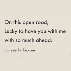 On this open road Lucky to have you with me with so much ahead.  #dailyhaiku #zen #haiku #poetry #love #journey #life