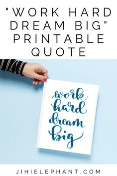 """work hard dream big This simple hand-lettered quote features blue calligraphy lettering. The quote is, """"Word hard dream big. Dream Big Quotes, Aim High, Hand Lettering Quotes, Tape Crafts, Printable Quotes, Masking Tape, Work Hard, How To Draw Hands, Printables"""