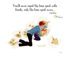 The time you spend with family is time well spent.