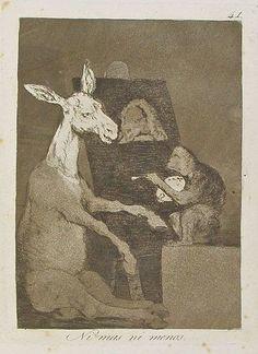 """""""Ni más ni menos"""" Capricho nº 41. """"Hace bien en retratarse: así sabrán quien es los que   no le  conozcan ni hayan visto."""" (Francisco de Goya)."""