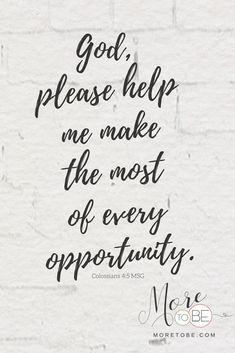 God, please help us make the most of every opportunity. Please enable us to avoid the distractions that consume our time in wasteful ways. Please motivate us into action, giving us a perspective shift on time so that we see each moment as a fresh opportunity from You to join You in Your work. In Jesus' Name, Amen. #Bible #BibleVerse #Prayer