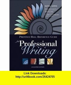 Prentice Hall Reference Guide for Professional Writing (with MyCompLab NEW with E-Book Student Access Code Card) (9780205656356) Muriel G. Harris , ISBN-10: 0205656358  , ISBN-13: 978-0205656356 ,  , tutorials , pdf , ebook , torrent , downloads , rapidshare , filesonic , hotfile , megaupload , fileserve