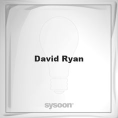 David Ryan: Page about David Ryan #member #website #sysoon #about