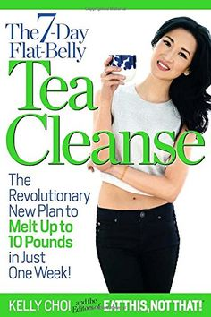 The 7-Day Flat-Belly Tea Cleanse: The Revolutionary New Plan to Melt Up to 10 Pounds of Fat in Just One Week #tea #diet #weightloss