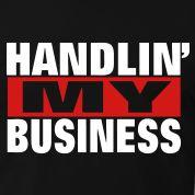 HANDLIN' MY BUSINESS T-Shirts Design